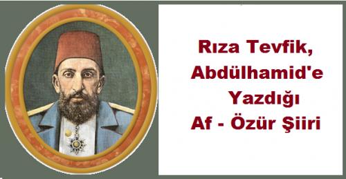 Şair Rıza Tevfik, Sultan 2. Abdülhamid Hana Yazdığı Af - Özür Şiiri Osmanlı Sultanı Osmanlı İmparatorluğu Padişahı