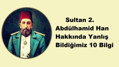 Osmanlı Sultanı 2. Abdülhamid Hakkında Yanlış Bildiğimiz 10 Bilgi