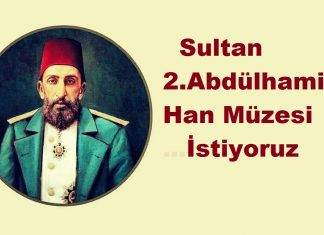 Sultan 2. Abdülhamid Han Müzesi İstiyoruz. Osmanlı Padişahı Sultan 2. Abdül Hamit Hakkında Bilgiler Kimdir Nedir.